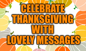 Celebrate Thanksgiving with Lovely Messages and Wishes to Spread Love