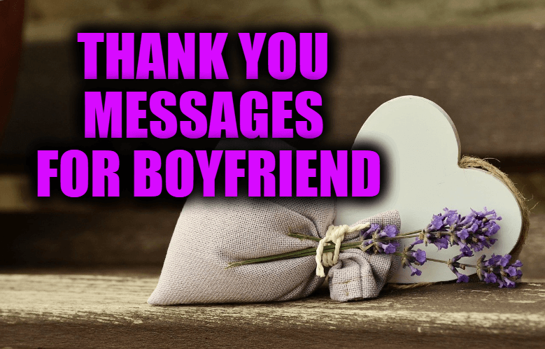 Thank You Messages For Boyfriend – Appreciation Quotes