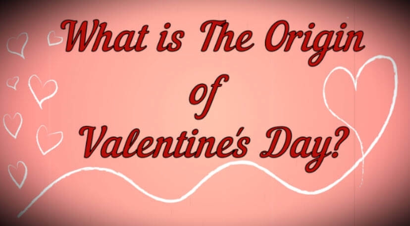 What is the origin of Valentine's Day? Why do we celebrate Valentine's Day?
