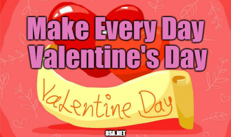 Make Every Day Valentine's Day