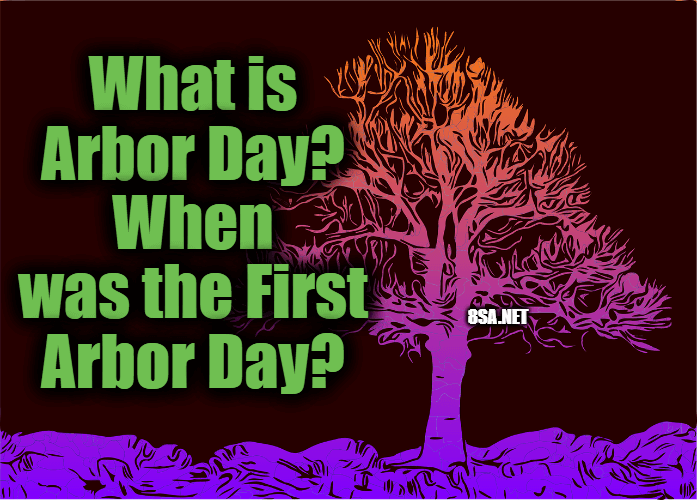 What is Arbor Day? When was the First Arbor Day?