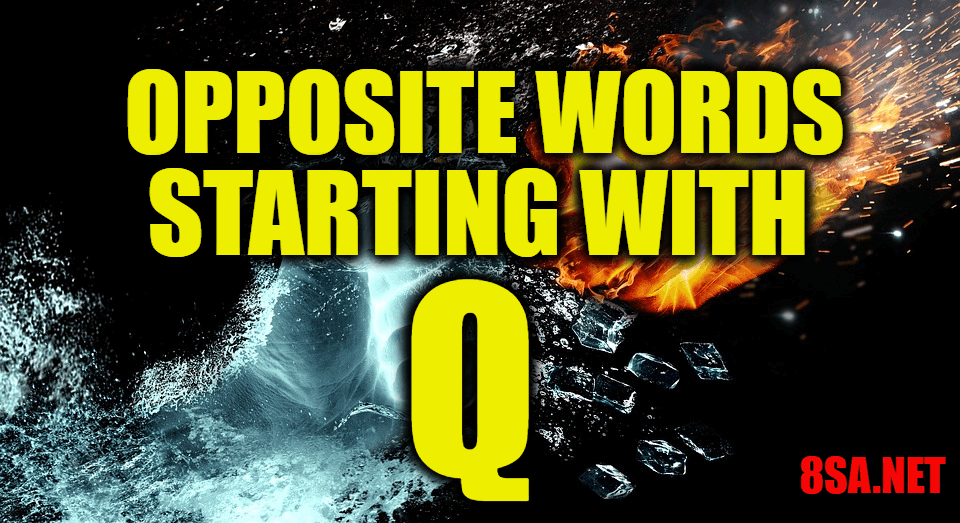 Opposite Words Starting With Q