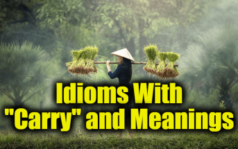 """Idioms With """"Carry"""" and Meanings - Idioms about """"Carry"""" and expressions"""