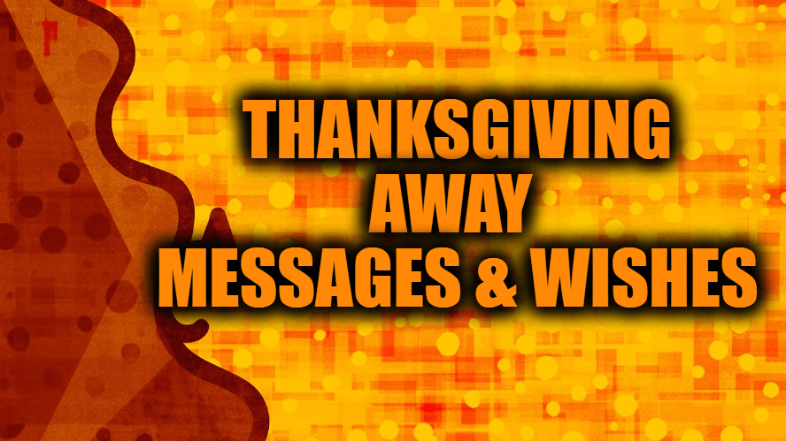Thanksgiving Away Messages and Wishes