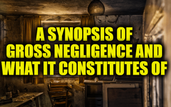 A Synopsis of Gross Negligence and What it Constitutes Of