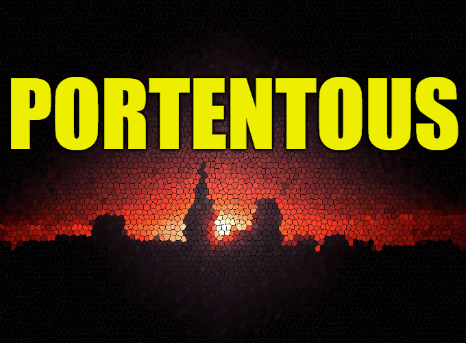 """Use Portentous in a Sentence - How to use """"Portentous"""" in a sentence"""