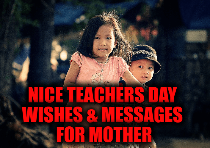 Nice Teachers Day Wishes & Messages for Mother (First Teachers)