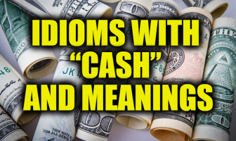 "Idioms With ""Cash"" and Meanings"