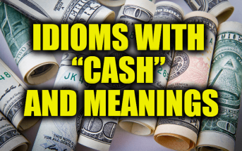 """Idioms With """"Cash"""" and Meanings"""