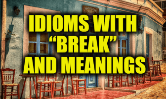 "Idioms With ""Break"" and Meanings"