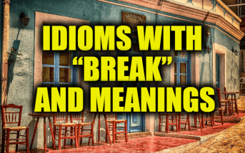 """Idioms With """"Break"""" and Meanings"""