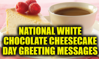 National White Chocolate Cheesecake Day Greeting Messages