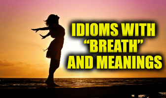"Idioms With ""Breath"" and Meanings"