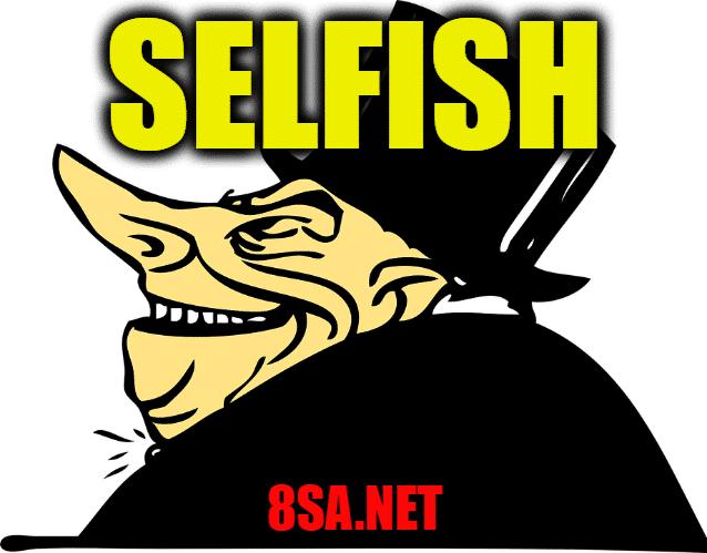 Selfish - Sentence for Selfish - Use Selfish in a Sentence