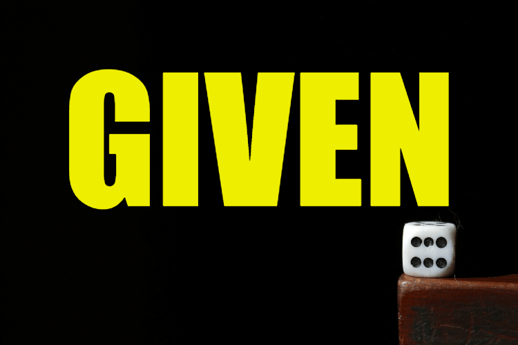 """Use Given in a Sentence - How to use """"Given"""" in a sentence"""