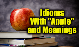 "Idioms With ""Apple"" and Meanings"