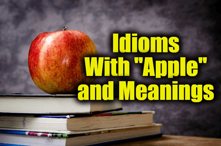 """Idioms With """"Apple"""" and Meanings"""