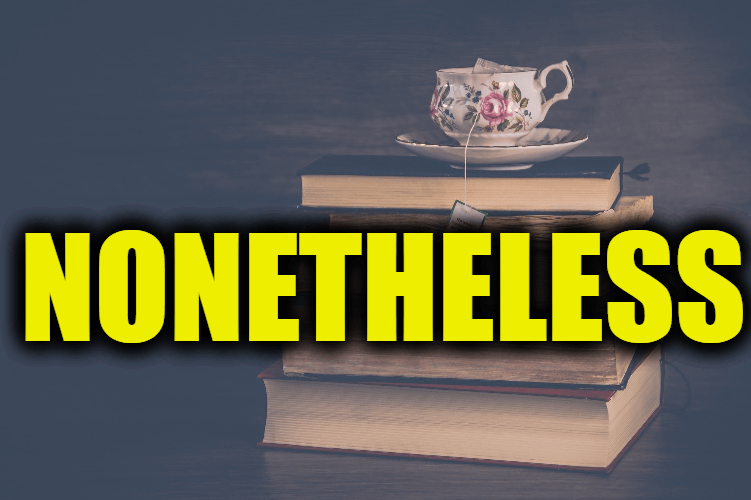 "Use Nonetheless in a Sentence - How to use ""Nonetheless"" in a sentence"