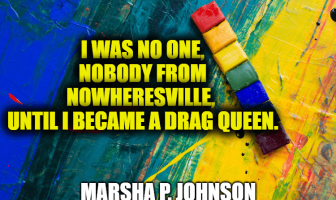 Marsha P. Johnson Quotes - LGBTQ+ Rights Activist and Drag Queen