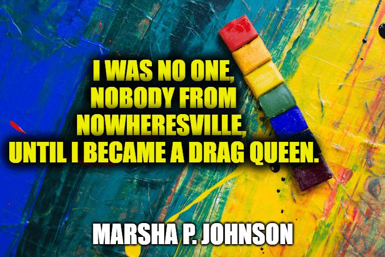 Marsha P. Johnson Quotes - LGBTQ+ Rights Activist and Drag Queen