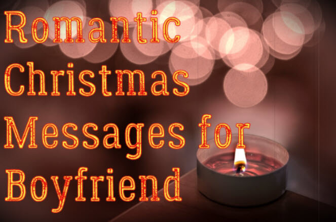 Romantic Christmas Messages for Boyfriend – Christmas Wishes