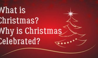 What is Christmas? Why is Christmas Celebrated?