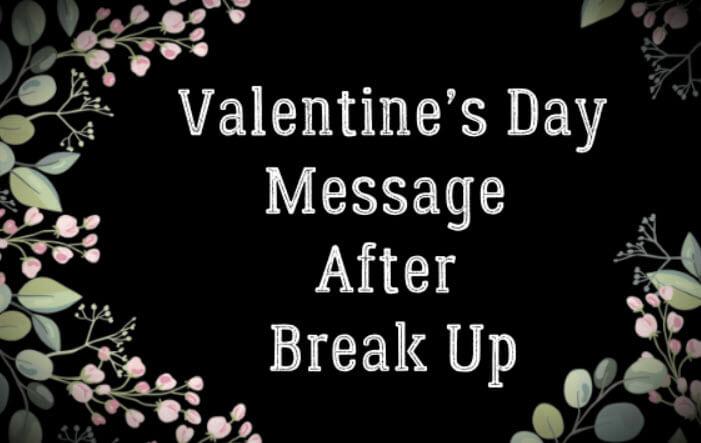 Valentine's Day Message After Break Up