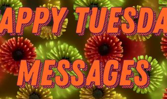 Tuesday Wishes : Happy Tuesday Messages and Quotes